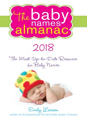 The 2018 Baby Names Almanac: The Most Up-To-Date Resource for Baby Names Cover Image