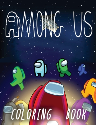 Among Us Coloring Book: +50 Premium Coloring Pages For Kids And Adults, Enjoy Drawing And Coloring Them As You Want! Cover Image