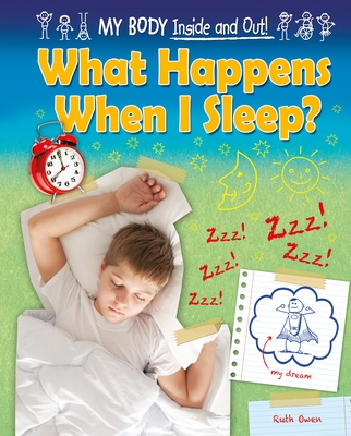 What Happens When I Sleep? (My Body: Inside and Out! (Ruby Tuesday Books)) Cover Image