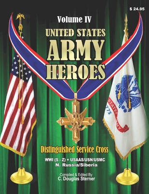 United States Army Heroes - Volume IV: Distinguished Service Cross (WWI S-Z) Cover Image
