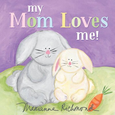 My Mom Loves Me! (Marianne Richmond) Cover Image