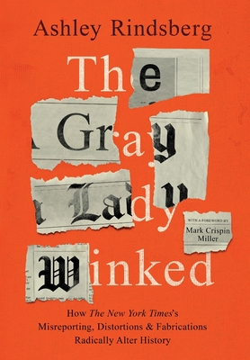 The Gray Lady Winked: How the New York Times's Misreporting, Distortions and Fabrications Radically Alter History Cover Image