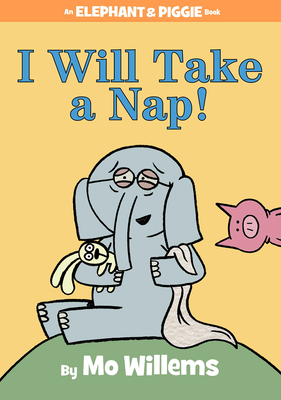 I Will Take A Nap! (An Elephant and Piggie Book) Cover Image