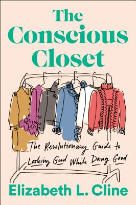 The Conscious Closet: The Revolutionary Guide to Looking Good While Doing Good Cover Image