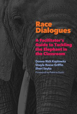 Race Dialogues: A Facilitator's Guide to Tackling the Elephant in the Classroom Cover Image