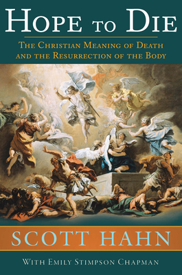 Hope to Die: The Christian Meaning of Death and the Resurrection of the Body Cover Image
