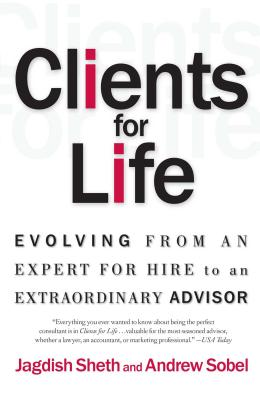 Clients for Life: Evolving from an Expert-for-Hire to an Extraordinary Adviser Cover Image