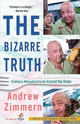 The Bizarre Truth: Culinary Misadventures Around the Globe Cover Image
