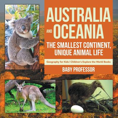 Australia and Oceania: The Smallest Continent, Unique Animal Life - Geography for Kids - Children's Explore the World Books Cover Image