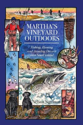 Martha's Vineyard Outdoors: Fishing, Hunting and Avoiding Divorce on a Small Island Cover Image