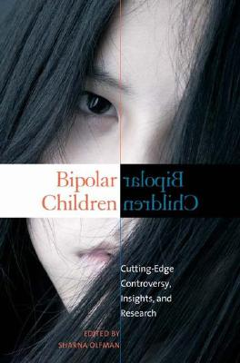 Bipolar Children: Cutting-Edge Controversy, Insights, and Research (Childhood in America) Cover Image