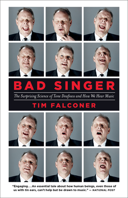 Bad Singer: The Surprising Science of Tone Deafness and How We Hear Music Cover Image
