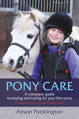 Pony Care: A Complete Guide to Buying and Caring for Your First Pony Cover Image