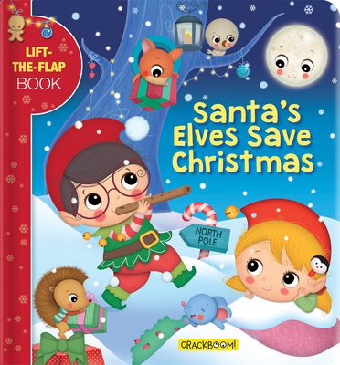 Santa's Elves Save Christmas: A Lift-The-Flap Book Cover Image