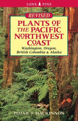 Plants of the Pacific Northwest Coast: Washington, Oregon, British Columbia and Alaska Cover Image