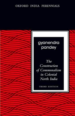 The Construction of Communalism in Colonial North India, Third Edition (Oxford India Perennials) Cover Image