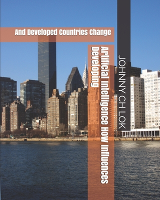 Artificial Intelligence How Influences Developing: And Developed Countries Change Cover Image