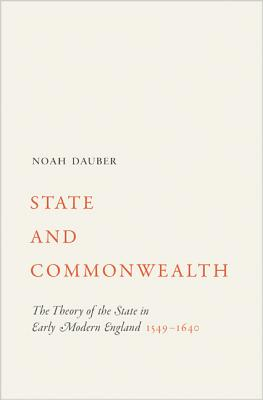 State and Commonwealth: The Theory of the State in Early Modern England, 1549-1640 Cover Image