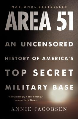 Area 51: An Uncensored History of America's Top Secret Military Base (Paperback) By Annie Jacobsen