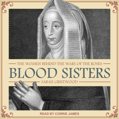 Blood Sisters Lib/E: The Women Behind the Wars of the Roses Cover Image