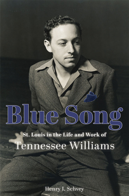 Blue Song: St. Louis in the Life and Work of Tennessee Williams Cover Image