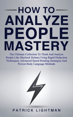 How to Analyze People Mastery: The Ultimate Collection To Think And Analyze People Like Sherlock Holmes Using Rapid Deduction Techniques, Advanced Sp Cover Image