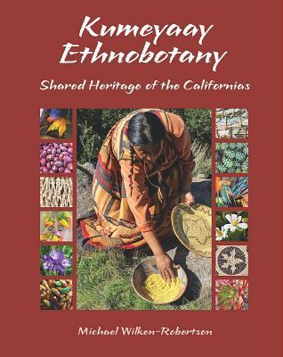 Kumeyaay Ethnobotany: Shared Heritage of the Californias: Native People and Native Plants of Baja California's Borderlands Cover Image