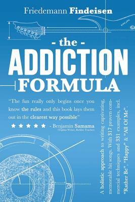 The Addiction Formula: A Holistic Approach to Writing Captivating, Memorable Hit Songs. With 317 Proven Commercial Techniques & 331 Examples, Cover Image