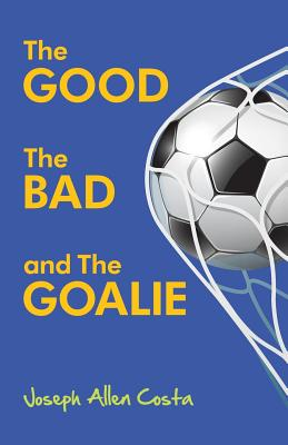 The Good The Bad and The Goalie Cover Image