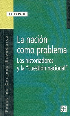 La Nacion Como Problema: Los Historiadores y La