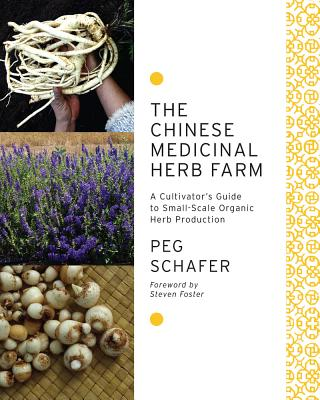The Chinese Medicinal Herb Farm: A Cultivator's Guide to Small-Scale Organic Herb Production Cover Image