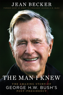 The Man I Knew: The Amazing Story of George H. W. Bush's Post-Presidency Cover Image