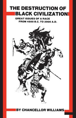 Destruction of Black Civilization: Great Issues of a Race From 4500 B.C. To 2000 A.D. Cover Image