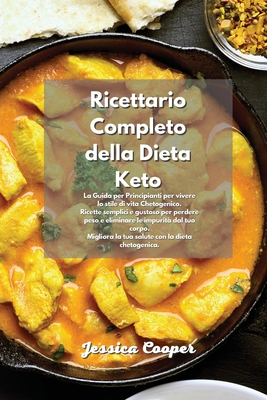 Ricettario Completo della Dieta Keto: La Guida per Principianti per vivere lo stile di vita Chetogenico. Ricette semplici e gustoso per perdere peso e Cover Image