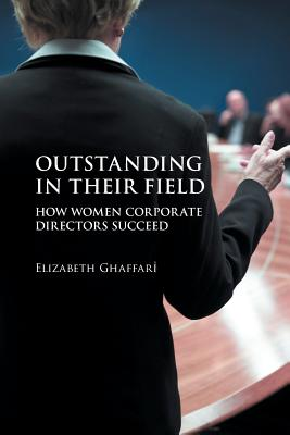 Outstanding in Their Field: How Women Corporate Directors Succeed Cover Image