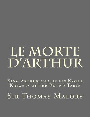 Le Morte d'Arthur: King Arthur and of his Noble Knights of the Round Table Cover Image