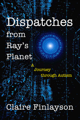 Dispatches from Ray's Planet: A Journey through Autism Cover Image