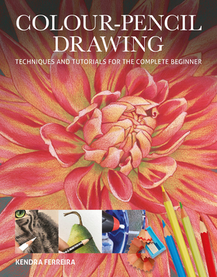 Colour-Pencil Drawing: Techniques and Tutorials for the Complete Beginner Cover Image