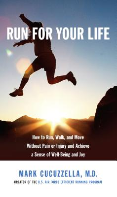 Run for Your Life: How to Run, Walk, and Move Without Pain or Injury and Achieve a Sense of Well-Being and Joy Cover Image