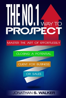 Network Marketing: The No.1 Way to Prospect - Master the Art of Effortlessly Closing a Potential Client for Business or Sales (Sales and Cover Image