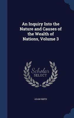 An Inquiry Into the Nature and Causes of the Wealth of Nations, Volume 3 Cover Image