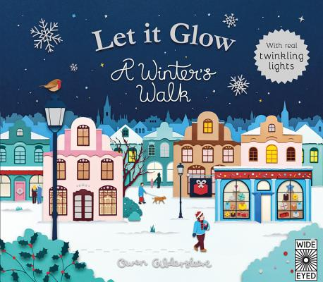 Let it Glow: A Winter's Walk by Owen Gildersleeve