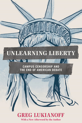 Unlearning Liberty: Campus Censorship and the End of American Debate Cover Image