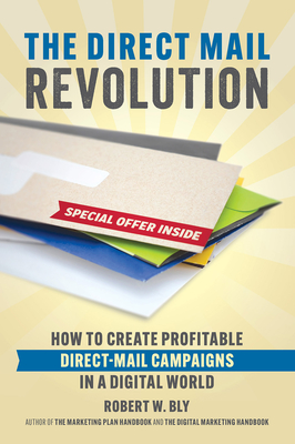 The Direct Mail Revolution: How to Create Profitable Direct Mail Campaigns in a Digital World Cover Image