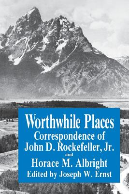 Worthwhile Places: Correspondence of John D. Rockefeller Jr. and Horace Albright Cover Image
