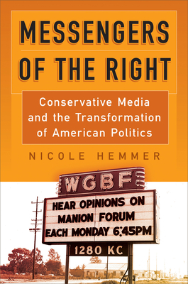 Messengers of the Right: Conservative Media and the Transformation of American Politics (Politics and Culture in Modern America) Cover Image