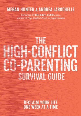 The High-Conflict Co-Parenting Survival Guide: Reclaim Your Life One Week at a Time Cover Image