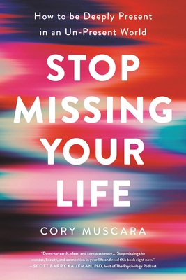 Stop Missing Your Life: How to be Deeply Present in an Un-Present World Cover Image