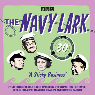 The Navy Lark: Volume 30 - A Sticky Business: Classic BBC Radio Comedy Cover Image