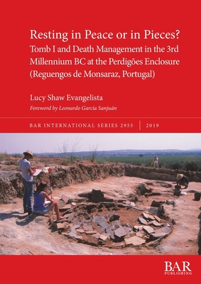 Resting in Peace or in Pieces? Tomb I and Death Management in the 3rd Millennium BC at the Perdigões Enclosure (Reguengos de Monsaraz, Portugal): Unde (BAR International #2955) Cover Image